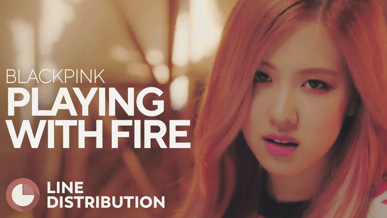 Blackpink Playing With Fire Line Distribution