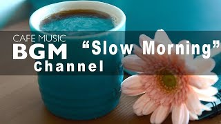 SLOW Morning Mix - Relaxing Jazz Music - Chill Out Jazz Ballads Playlist