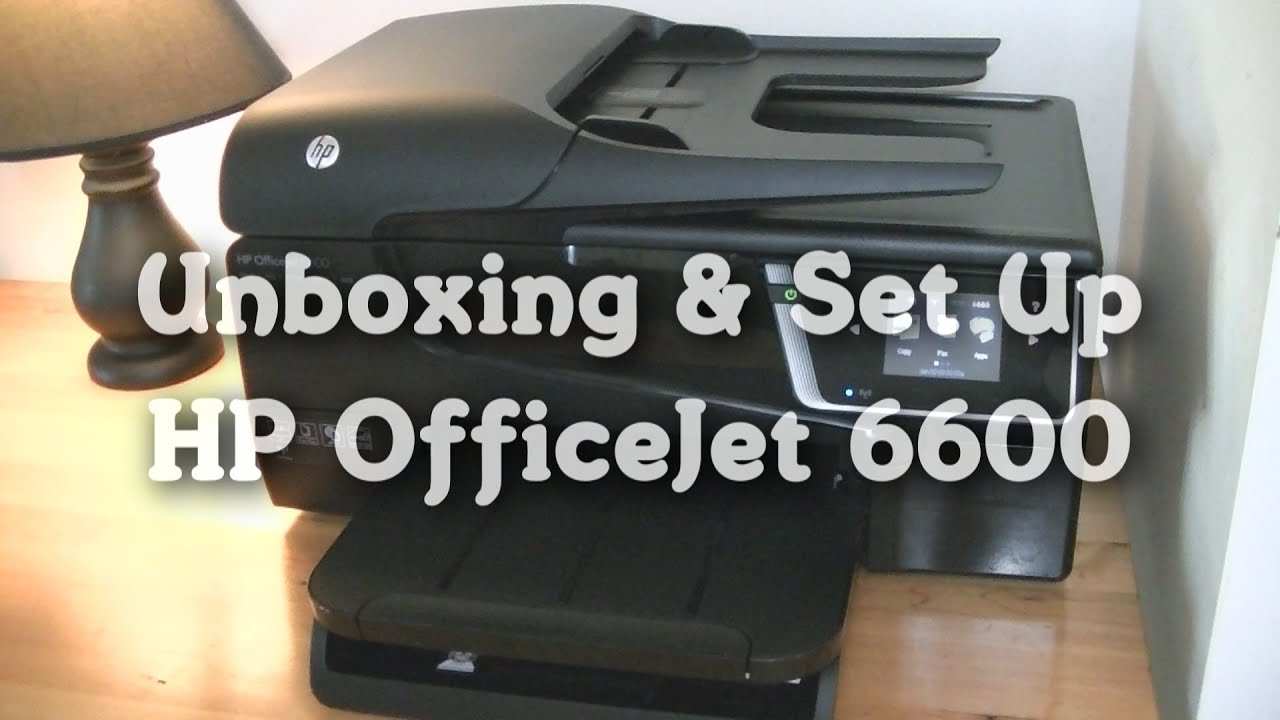 Unboxing Amp Set Up Hp Officejet 6600 Youtube