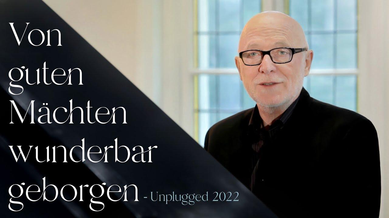 Siegfried Fietz singt 'Von guten Mächten wunderbar geborgen - Unplugged 2021'