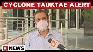IMD DG Speaks On Cyclone Tauktae: 'Will Cause Heavy Rainfall In Coastal Districts Of Maha \u0026 Gujarat'