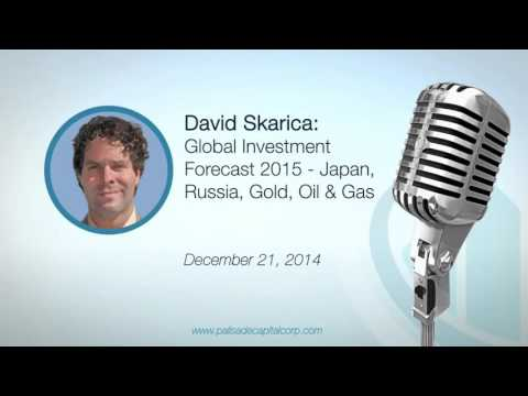 David Skarica: Global Investment Forecast 2015 Japan, Russia, Gold, Oil & Gas 12/21/14