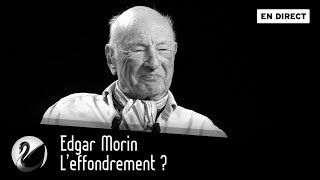 Edgar Morin : L'effondrement ? [EN DIRECT]