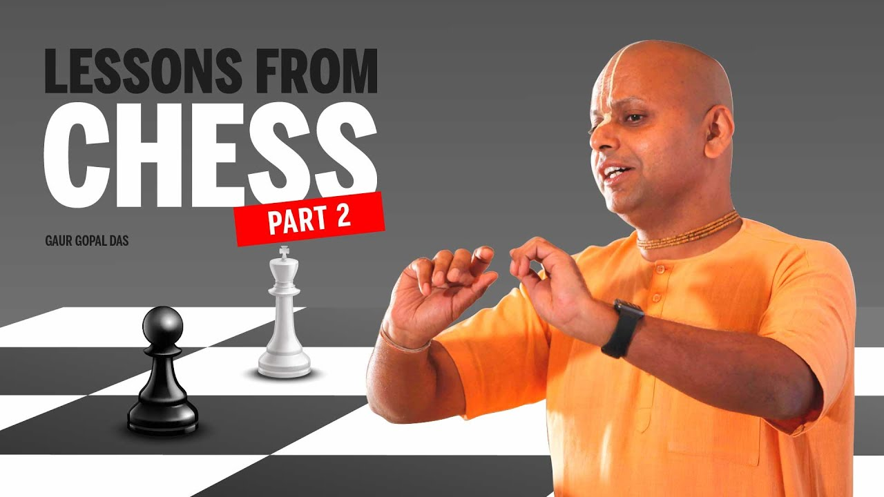 LESSONS FROM CHESS (PART 2) by Gaur Gopal Das