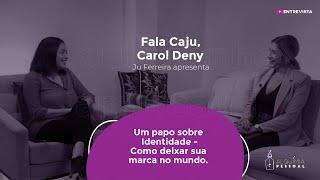 Programa Fala Caju - #7 - Carol Deny - Identidade - Como deixar sua marca no mundo