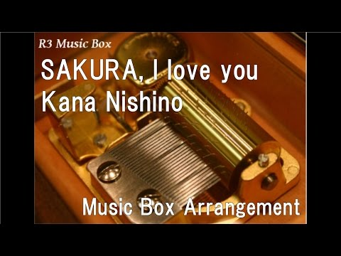 SAKURA, I love you/Kana Nishino [Music Box]