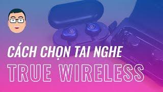 Cách chọn tai nghe true wireless ĐÚNG CÁCH!!!