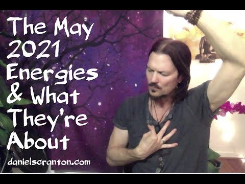 The May 2021 Energies & What They're About ∞The 9D Arcturian Council, Channeled by Daniel Scranton