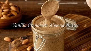 Vanilla Cinnamon Almond Butter Recipe