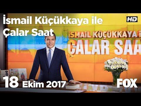 18 Ekim 2017 İsmail Küçükkaya ile Çalar Saat