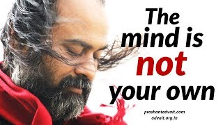 Acharya Prashant: The mind is not your own