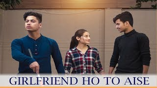 Girlfriend Ho To Aise | Youthiya Boyzz