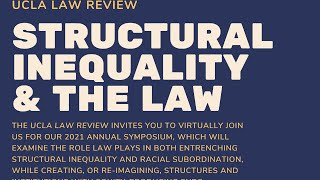 UCLA Law Review's 2021 Annual Symposium (Day 2), Structural Inequality and the Law