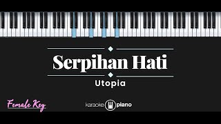 Serpihan Hati - Utopia (KARAOKE PIANO - FEMALE KEY)