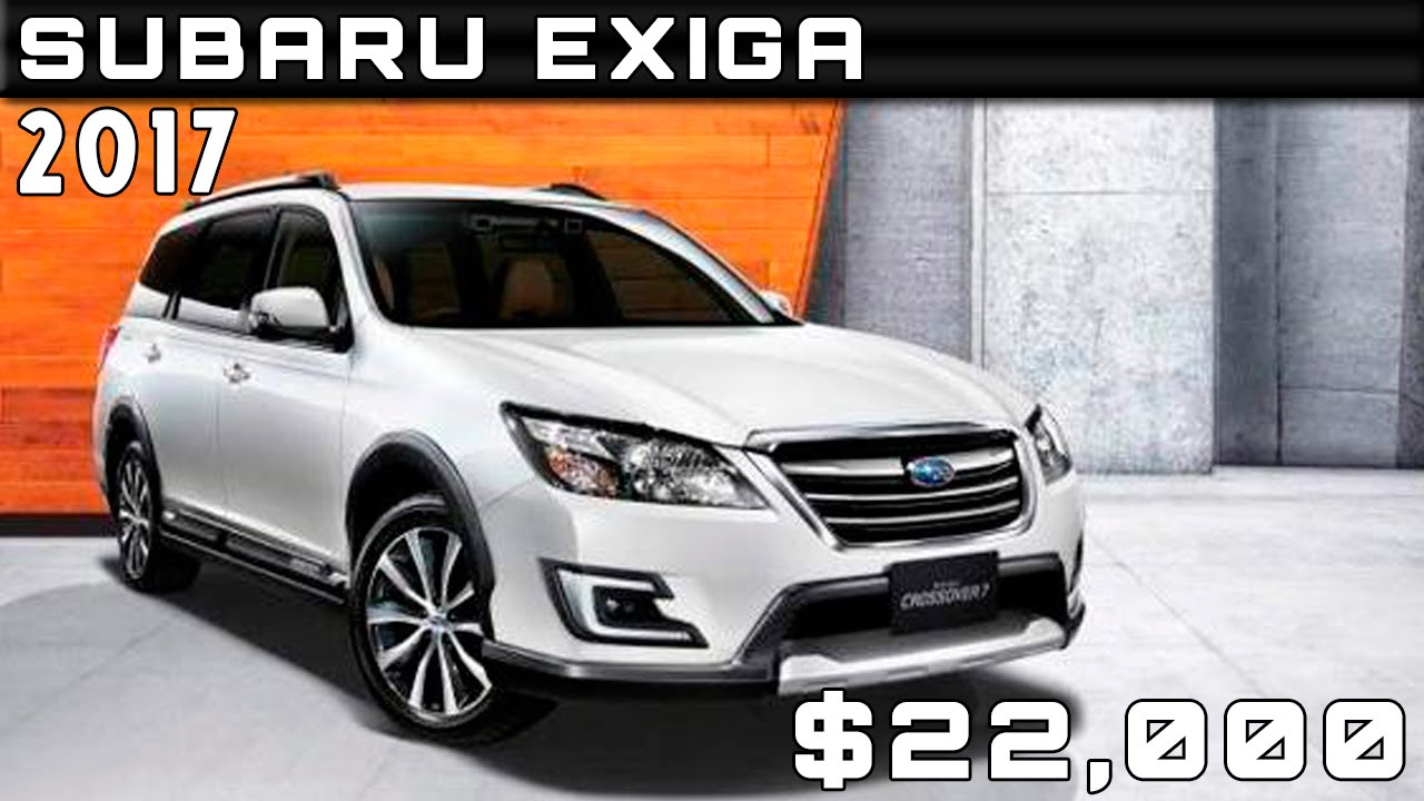 2017 Subaru Exiga Review Release Date And Price >> 2017 Subaru Exiga Review Rendered Price Specs Release Date Youtube