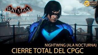 Batman Arkham Knight | Episodios de Arkham DLC Nightwing | Cierre Total del CPGC - Gameplay Español
