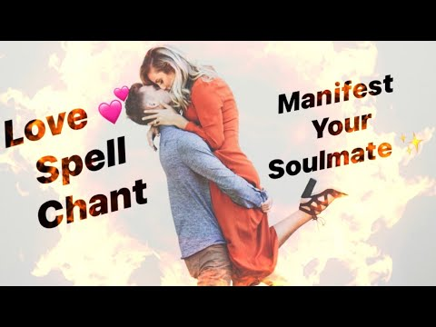 Manifest Your Soulmate! Love Spell Chant!