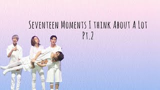 Seventeen Moments I Think About A Lot Pt.2
