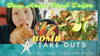 Bay Area Food Trips   BOMB Take Outs at Mexican Supermercados
