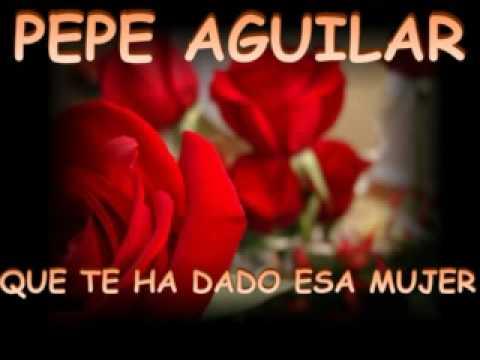 """Pepe Aguilar  """"Que te ha dado esa mujer"""""""