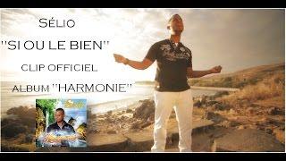 """Sélio """" SI OU LE BIEN"""" (CLIP HD OFFICIEL ) ALBUM """"HARMONIE"""""""