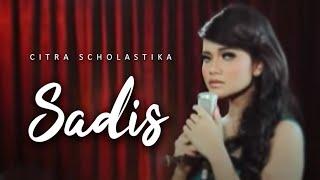 CITRA SCHOLASTIKA - SADIS (OFFICIAL MUSIC VIDEO)