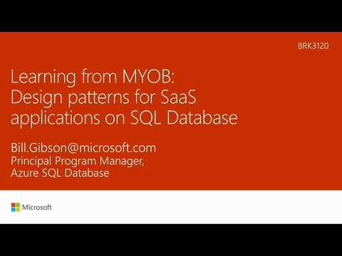 Learning from MYOB: Design patterns for SaaS applications on Azure SQL Database - BRK3120