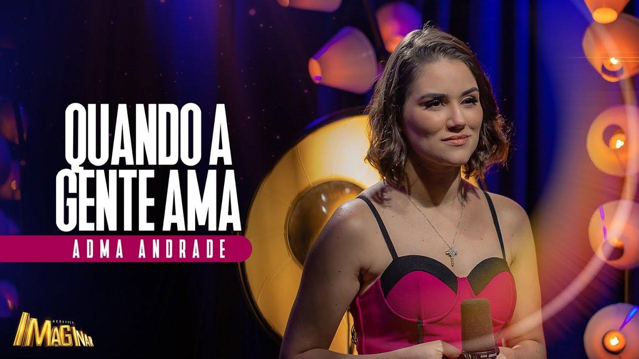 Adma Andrade - Quando a gente ama   Acústico Imaginar