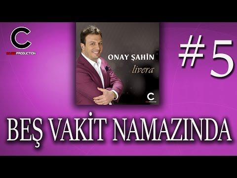 Onay Şahin - Beş Vakit Namazında (2017)