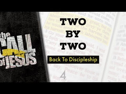 4 - Two By Two - Back To Discipleship And Doing It Two By