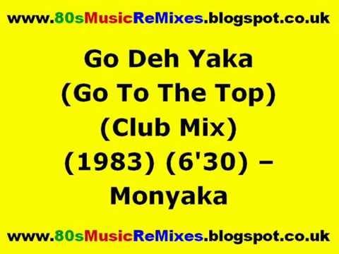Go Deh Yaka (Go To The Top) (Club Mix) - Monyaka   80s Dance Music   80s Club Mixes   80s Club Music
