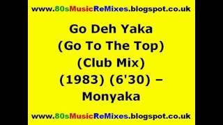 Go Deh Yaka (Go To The Top) (Club Mix) - Monyaka | 80s Dance Music | 80s Club Mixes | 80s Club Music