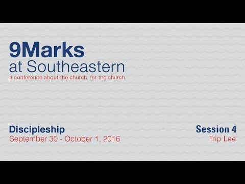 9Marks at Southeastern 2016 – Discipleship: Session 4