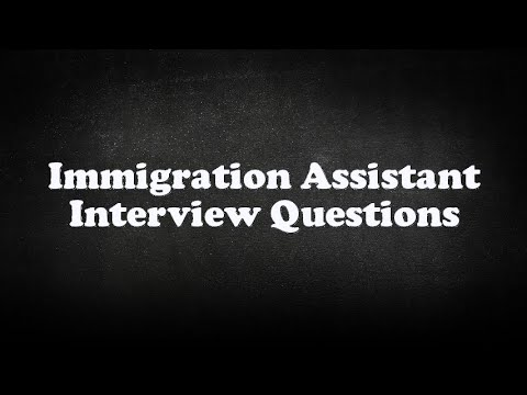 Immigration Assistant Interview Questions