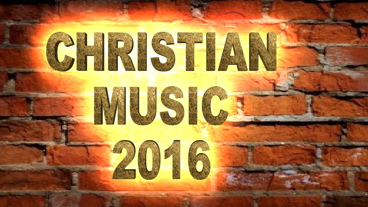 Youtube christian music 2016 Christian music contemporary ... Christian Music