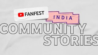 Community Stories (Presented by Nikhil Sharma) | YouTube FanFest India 2020