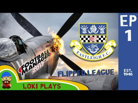 FM17 - Eastleigh FC Flipped Leagues EP1- Transfers & 1st Game - Football Manager 2017