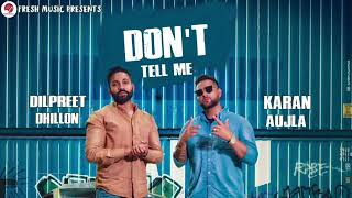 Don't Tell Me - Dilpreet Dhillon ( Full Song ) Karan Aujla | Gurlez Akhtar | New Punjabi Songs 2019