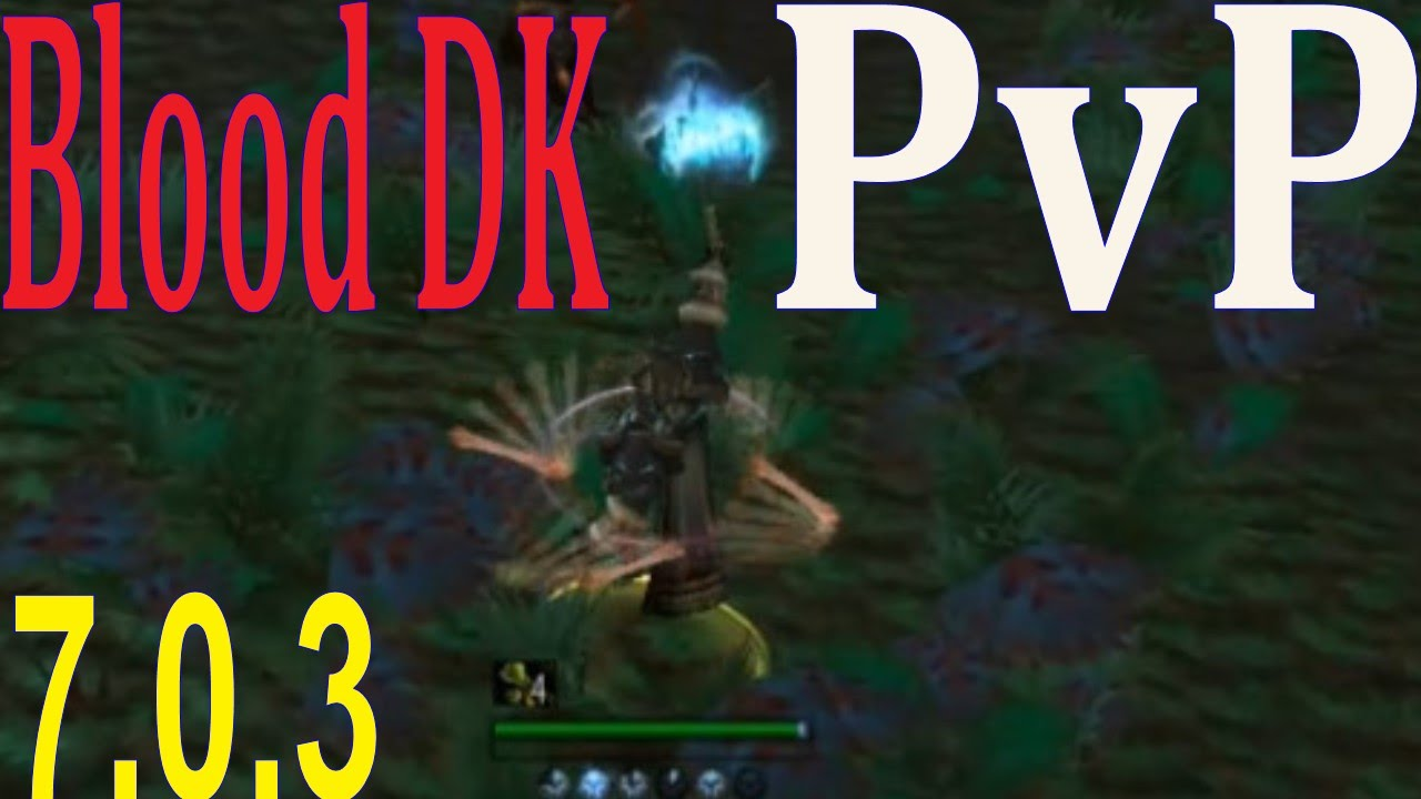 7 0 3 Blood Dk Pvp Battle Ground Class Spec Opinion Pre Patch Youtube