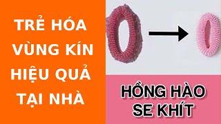 Trẻ hóa vùng kín:  Se Khít và Làm Hồng Vùng Kín cực kỳ hiệu quả tại nhà | Làm đẹp dễ dàng #08