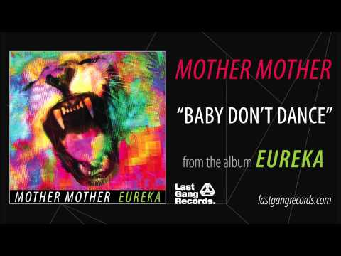 Mother Mother - Baby Don't Dance