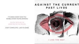 Against The Current - I Like The Way (Lyric Video)
