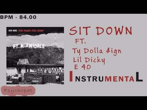 Kent jones - SIT DOWN Ft Ty dolla $ign, Lil dicky & E 40 (Instrumental) | Reprod. psychopatbeats