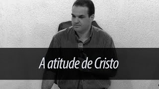 A atitude de Cristo (Filipenses 2:1-11) - Pastor William Teixeira