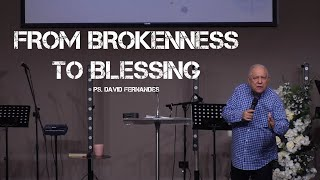 From Brokenness To Blessing | Pastor David Fernandes (09-05-2021)