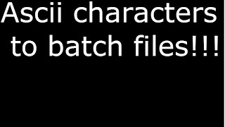 ascii characters to batch files