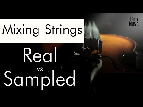 Mixing Strings - Real vs Sampled - www.LarpMusic.com