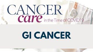 2020 Cancer Care in the Time of COVID-19 | Gastrointestinal Cancer