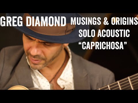 "Greg Diamond Musings & Origins Solo Acoustic ""Caprichosa"""
