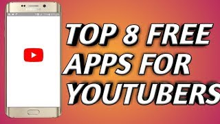 8 Free Apps Every YouTuber Must Have
